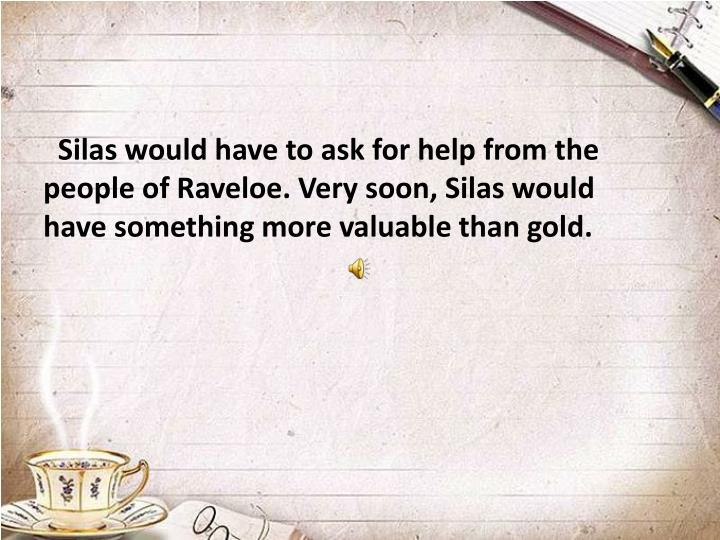 Silas would have to ask for help from the people of Raveloe. Very soon, Silas would have something more valuable than gold.