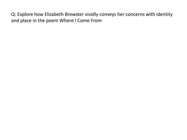 Q: Explore how Elizabeth Brewster vividly conveys her concerns with identity and place in the poem W...