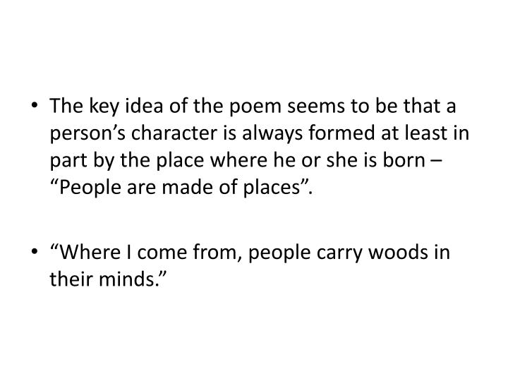 The key idea of the poem seems to be that a person's character is