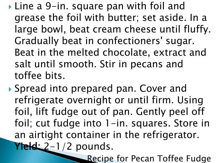 Line a 9-in. square pan with foil and grease the foil with butter; set aside. In a large bowl, beat cream cheese until fluffy. Gradually beat in confectioners' sugar. Beat in the melted chocolate, extract and salt until smooth. Stir in pecans and toffee bits.