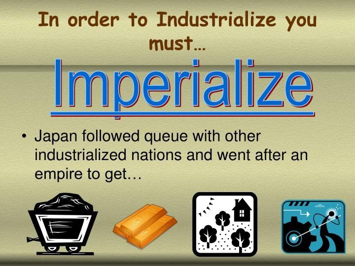 In order to Industrialize you must…