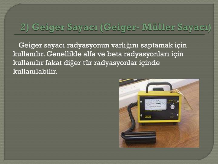 2) Geiger Sayacı (Geiger- Müller Sayacı)