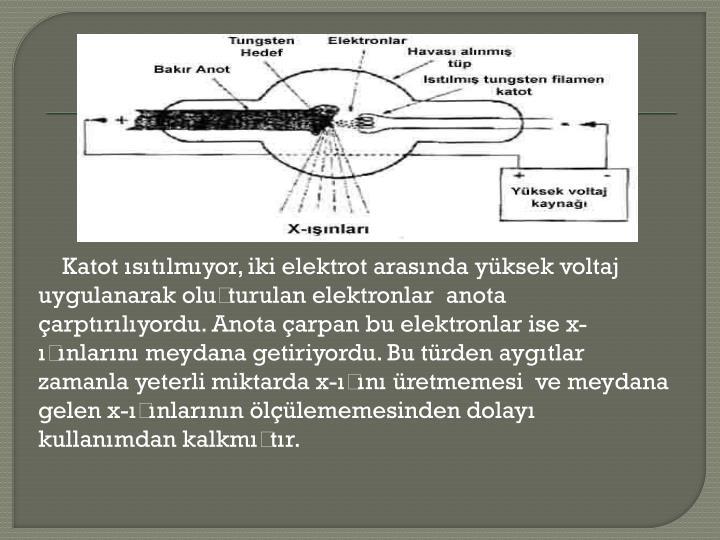Katot ısıtılmıyor, iki elektrot arasında yüksek voltaj uygulanarak oluşturulan elektronlar