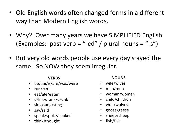 Old English words often changed forms in a different way than Modern English words.