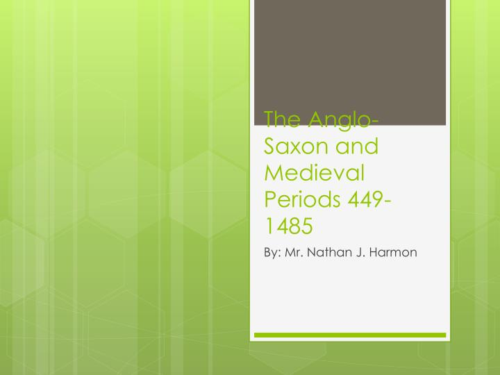 The anglo saxon and medieval periods 449 1485