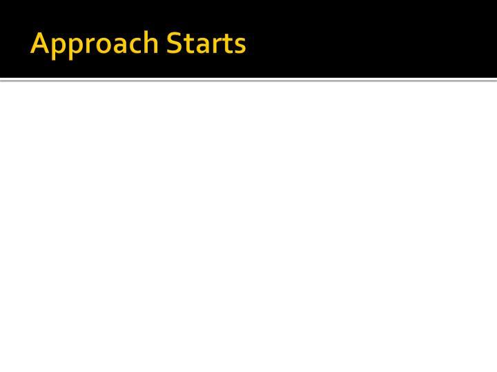 Approach Starts