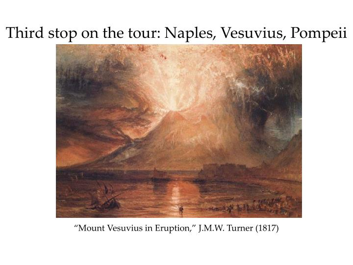 Third stop on the tour: Naples, Vesuvius, Pompeii
