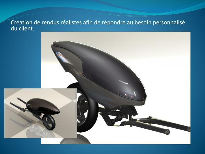 Création de rendus réalistes afin de répondre au besoin personnalisé du client.