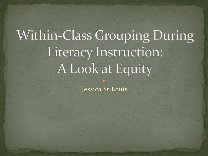 Within class grouping during literacy instruction a look at equity