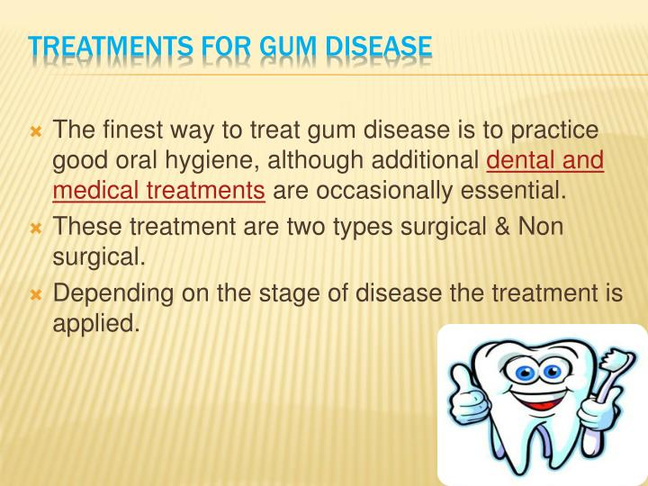 The finest way to treat gum disease is to practice good oral hygiene, although additional