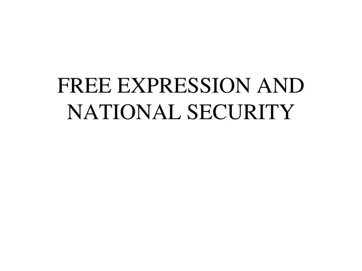 FREE EXPRESSION AND NATIONAL SECURITY