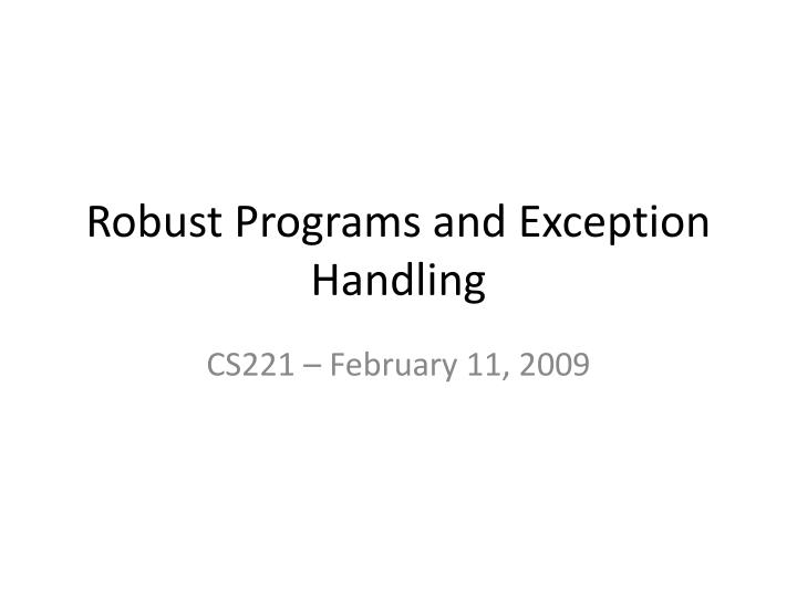 Robust programs and exception handling