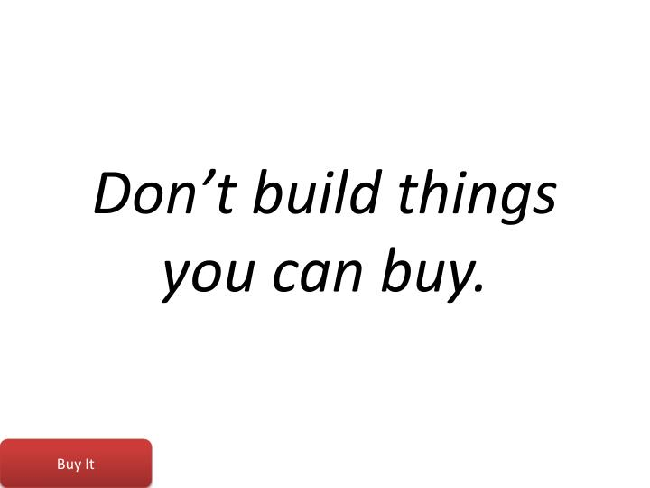 Don't build things you can buy.