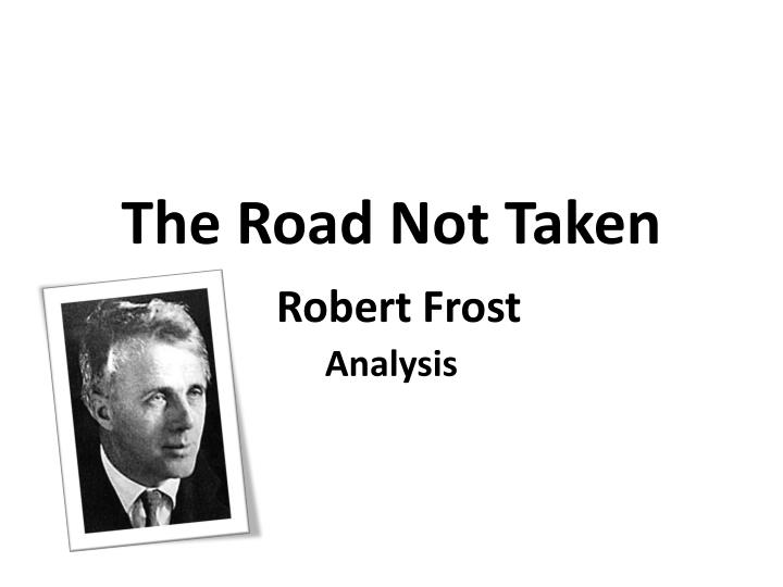 "moral analysis on robert frost s poem the road not taken The road not taken: finding america in the poem everyone robert frost's poem ""the road not taken"" is so who used the poem as a moral."
