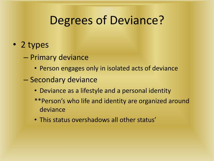 Degrees of Deviance?