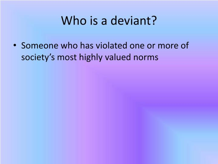 Who is a deviant?