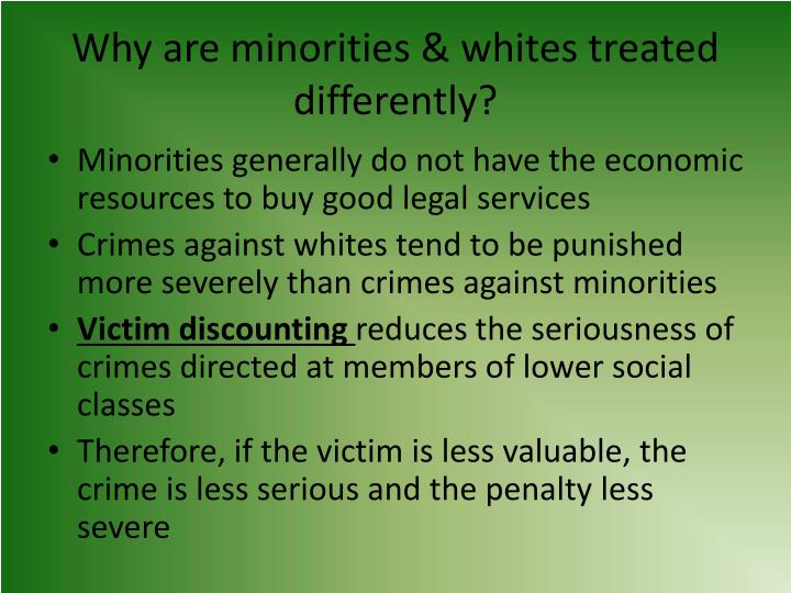 Why are minorities & whites treated differently?