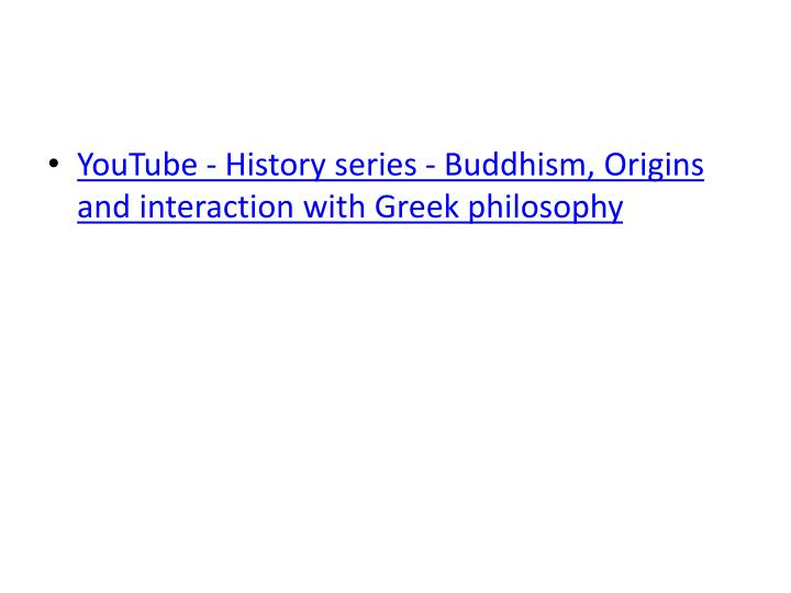 YouTube - History series - Buddhism, Origins and interaction with Greek philosophy