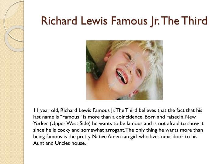 Richard Lewis Famous Jr. The Third