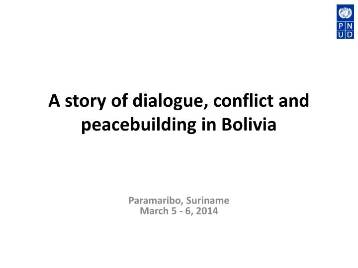 A s tory of dialogue conflict and peacebuilding in bolivia