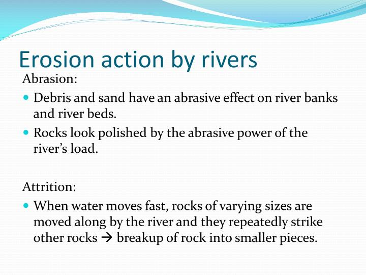 Erosion action by rivers