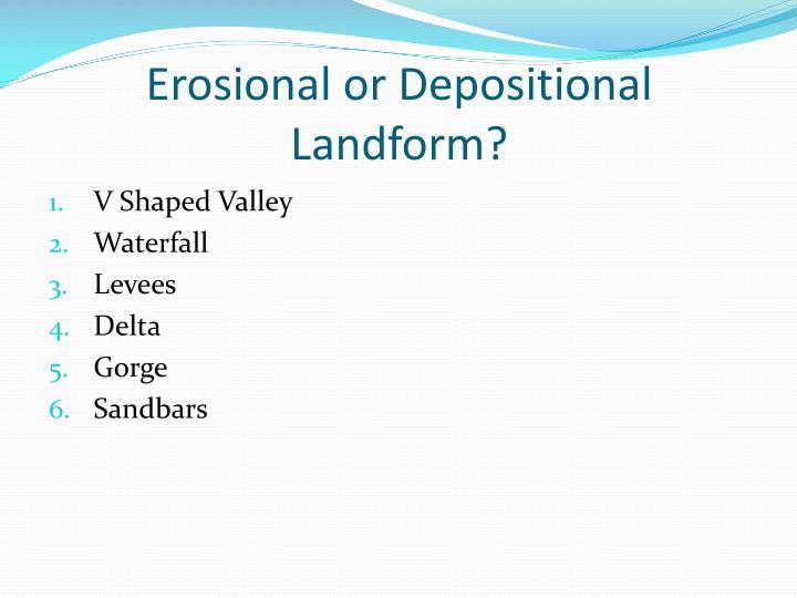 Erosional or Depositional Landform?
