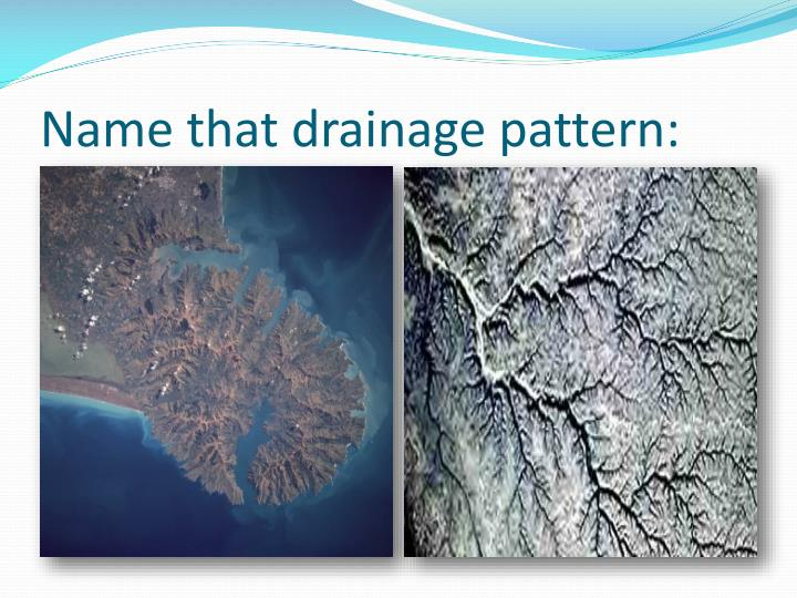 Name that drainage pattern: