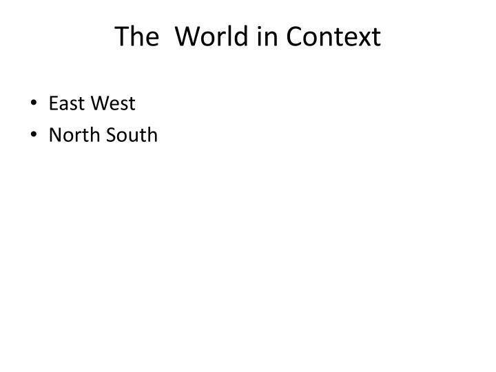 The  World in Context