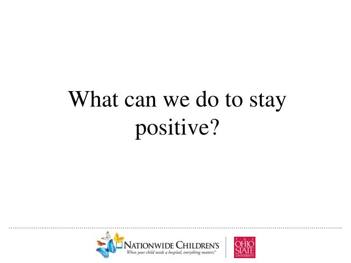 What can we do to stay positive?