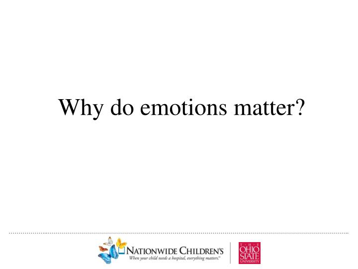 Why do emotions matter?