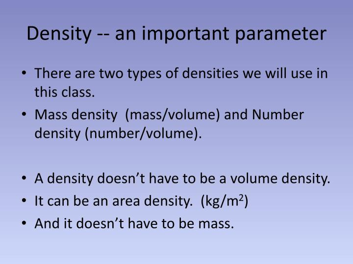 Density -- an important parameter