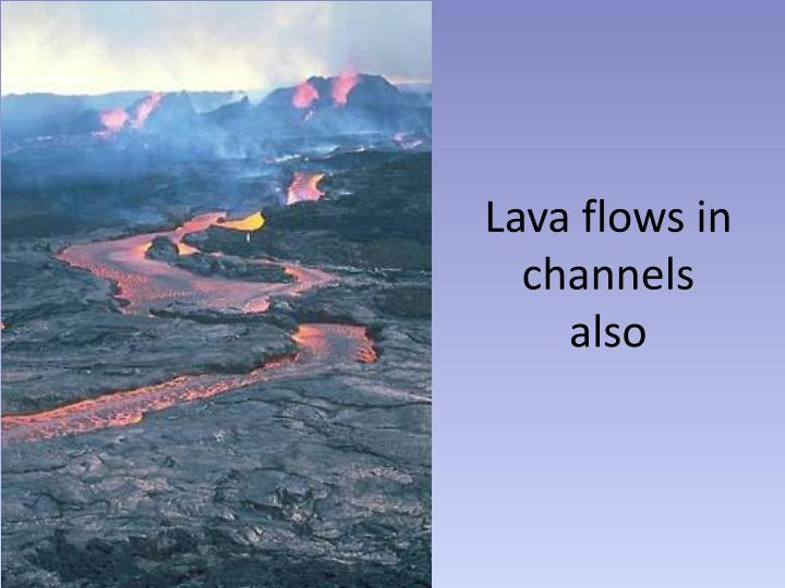 Lava flows in channels also