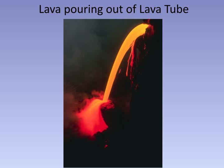 Lava pouring out of Lava Tube