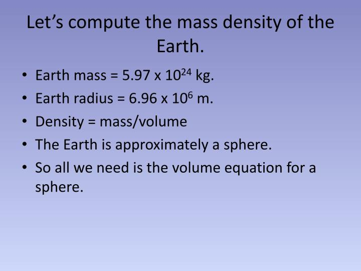 Let's compute the mass density of the Earth.