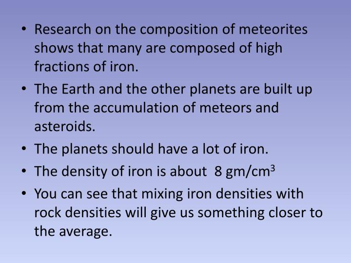 Research on the composition of meteorites shows that many are composed of high fractions of iron.