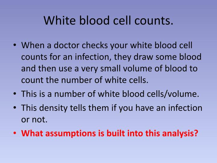 White blood cell counts.