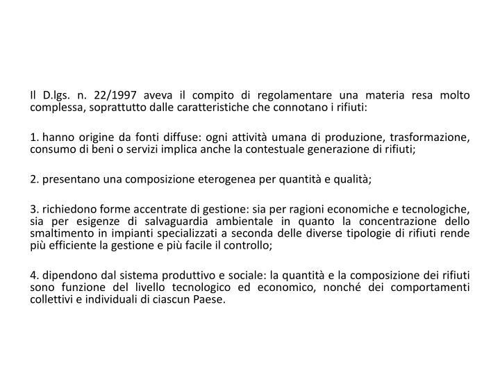 Il D.lgs. n. 22/1997 aveva il compito di regolamentare una materia resa molto complessa, soprattutto dalle caratteristiche che connotano i rifiuti: