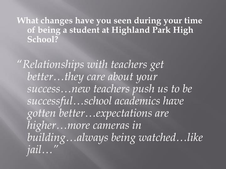 What changes have you seen during your time of being a student at Highland Park High School?