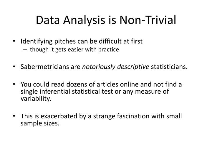 Data Analysis is Non-Trivial