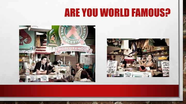 Are You world famous?