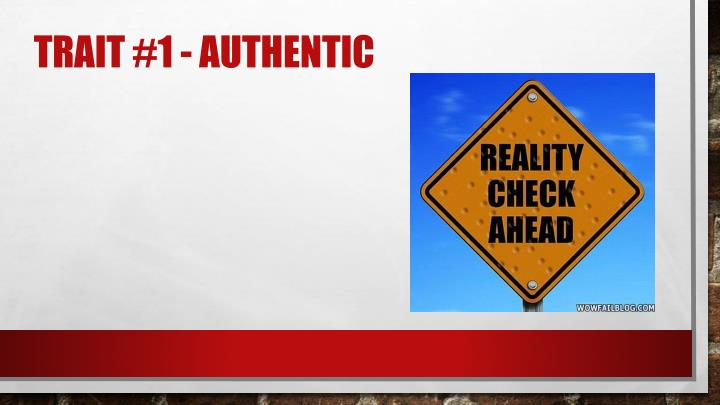 Trait #1 - Authentic