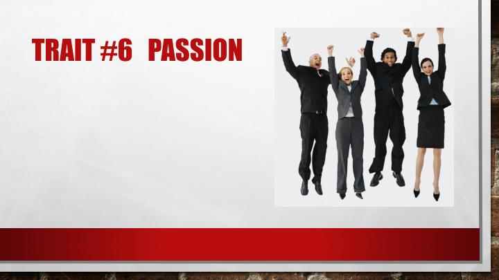 Trait #6   Passion