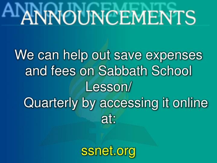 We can help out save expenses and fees on Sabbath School Lesson/