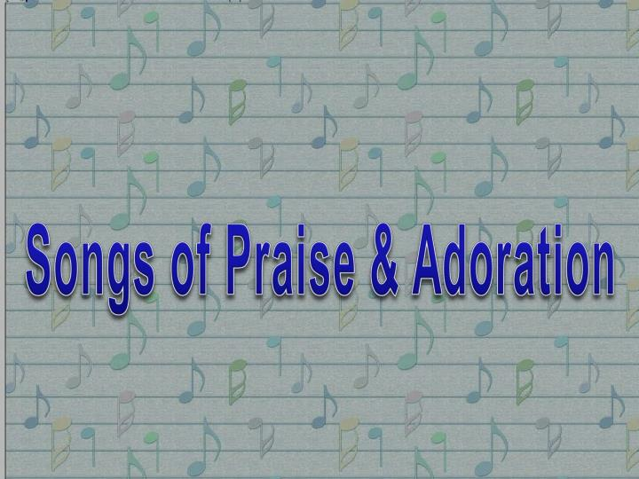 Songs of Praise & Adoration