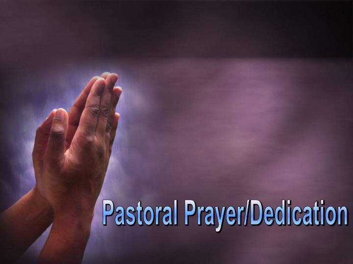 Pastoral Prayer/Dedication