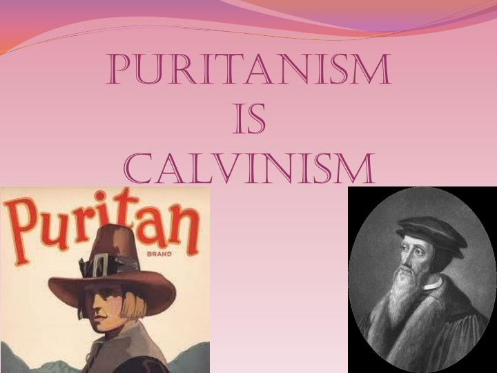 Puritanism is calvinism