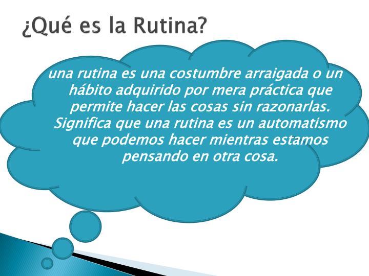 ¿Qué es la Rutina?