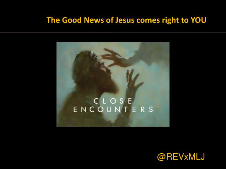 The Good News of Jesus comes right to YOU
