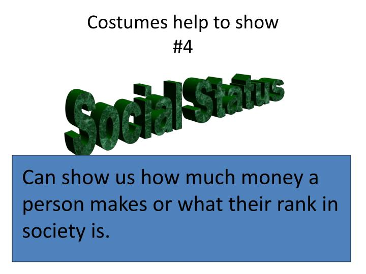 Costumes help to show