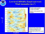 low level 850 hpa zonal east west wind anomalies m s 1